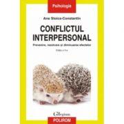 Conflictul interpersonal. Prevenire, rezolvare si diminuarea efectelor. Editia a II-a, revazuta si adaugita - Ana Stoica-Constantin