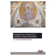 Cosmologia crestina si teoriile fizicii moderne - pr. Lucian-Razvan Petcu