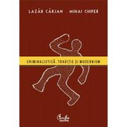 Criminalistica. Traditie si modernism - Lazar Carjan
