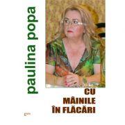 Cu mainile in flacari - Paulina Popa