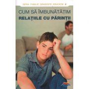 Cum sa imbunatatim relatiile cu parintii. Editie alcatuita de Dmitry Semenik