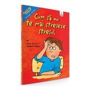 Cum sa nu te mai streseze stresul - Trevor Romain, Elizabeth Verdick