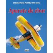 Enciclopedia pentru toti copiii. Aparate de zbor - Sue Becklake