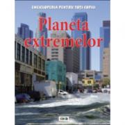 Enciclopedia pentru toti copiii. Planeta extremelor - Anna Claybourne