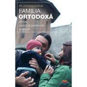 Familia ortodoxa - sfaturi, cuvinte de invatatura, rugaciuni - pr. Evgheni Sestun