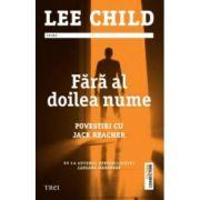 Fara al doilea nume. Povestiri cu Jack Reacher - Lee Child
