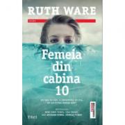 Femeia din cabina 10 - Ruth Ware. Traducere de Ciprian Siulea