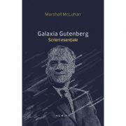 Galaxia Gutenberg. Scrieri esentiale - Marshall McLuhan
