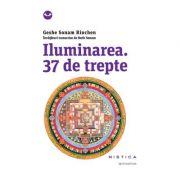 Iluminarea. 37 de trepte - Geshe Sonam Rinchen. Invataturi transcrise de Ruth Sonam