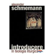 Introducere in teologia liturgica- pr. Alexander Schmemann
