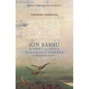 Ion Barbu si spiritualitatea romaneasca moderna. Ermetismul canonic - Theodor Codreanu