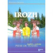 Irozii. Traditii, colinde, piese de teatru - Marioara Stanciu