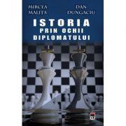 Istoria vazuta prin ochii diplomatului - Mircea Malita