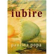 Iubire - Paulina Popa
