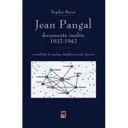 Jean Pangal, documente inedite (1932-1942) - Bogdan Bucur