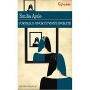 Jurnalul unor cuvinte ingrate - Emilia Ajule