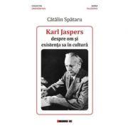Karl Jaspers, despre om si existenta sa in cultura - Catalin Spataru