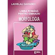 Limba romana pentru gimnaziu. Morfologia - Ladislau Daradici