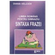 Limba Romana pentru Gimnaziu. Sintaxa Frazei - Diana Velciov