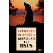 Lucrarea de taina a Rugaciunii lui Iisus. Traducere din limba rusa de Adrian Tanasescu-Vlas