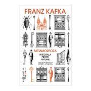 Metamorfoza. Integrala prozei antume - Franz Kafka