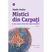 Mistici din Carpati si alti oameni slaviti din istoria mantuirii (vol. I) - Vasile Andru