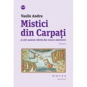 Mistici din Carpati si alti oameni slaviti din istoria mantuirii (vol. II) - Vasile Andru
