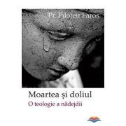 Moartea si doliul. O teologie a nadejdii - Pr. Filoteu Faros