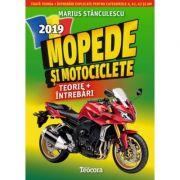 Mopede si Motociclete 2019 - Teorie si Intrebari. Toata teoria si intrebari explicate pentru categoriile A, A1, A2 si AM - Marius Stanculescu