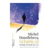 Neimpacat. Antologie personala, 1991–2013 - Michel Houellebecq