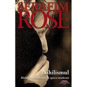 Nihilismul. Radacina Revolutiei in epoca moderna- ierom. Serafim Rose