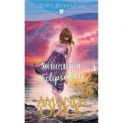 Noi inceputuri in Eclipse Bay - Amanda Quick