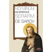 Noi minuni ale Sfantului Serafim de Sarov. Traducere din limba rusa de Oxana Toporcean