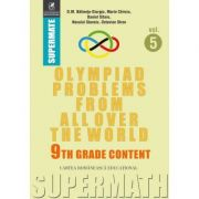 Olympiad Problems from all over the World. 9th Grade Content (lb. engleza) - Dumitru M. Batinetu-Giurgiu, Marin Chirciu, Daniel Sitaru, Neculai Stanciu, Octavian Stroe
