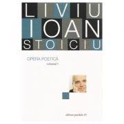Opera poetica, volumul 1 - Liviu Ioan Stoiciu