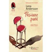 Pasiune pura - Lena Andersson