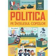 Politica pe intelesul copiilor - Alex Frith, Rosie Hore, Louie Stowell
