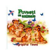 Povesti cu animale. Tigrisorul Timmi