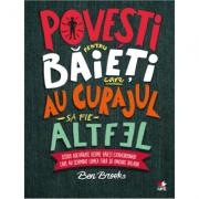 Povesti pentru baieti care au curajul sa fie altfel - Ben Brooks