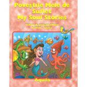 Povestile Mele de Suflet / My Soul Stories. Volum de povesti bilingv Roman-Englez