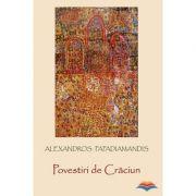 Povestiri de Craciun - Alexandros Papadiamandis. Editie ingrijita de Laura Mandrila