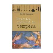 Practica picturii in tempera - Daniel V. Thompson jr.