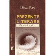 Prezente literare. Oameni si carti vol. I - Mircea Popa