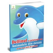 Prima mea carte de colorat - Delfinul si prietenii sai