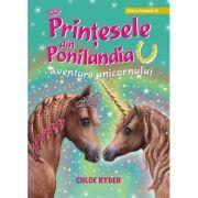 Printesele din Ponilandia. Aventura unicornului (editie cartonata) - Chloe Ryder