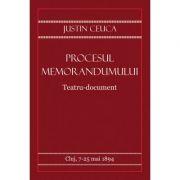 Procesul Memorandumului. Teatru-document - Justin Ceuca