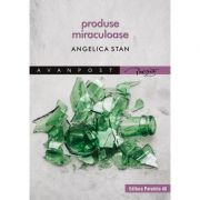 Produse miraculoase - Angelica Stan