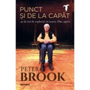 Punct si de la capat - PETER BROOK