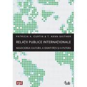 Relatii publice internationale. Negocierea culturii, a identitatii si a puterii - Patricia A. Curtin