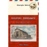 Risipiri impreunate - Gheorghe Banica